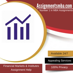 Financial Markets & Institutes Assignment Help