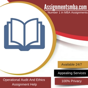 Operational Audit And Ethics Assignment Help