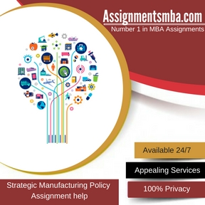 Strategic Manufacturing Policy Assignment Help